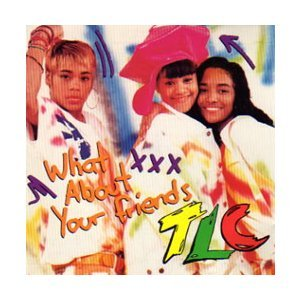 27_tlc-what-about-your-friends-single